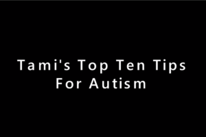 Tami's Top Ten Autism Tips