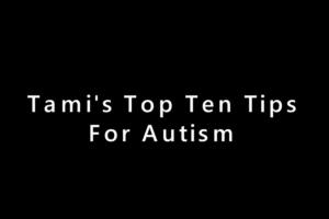 Tami's Top Ten Autism Tips
